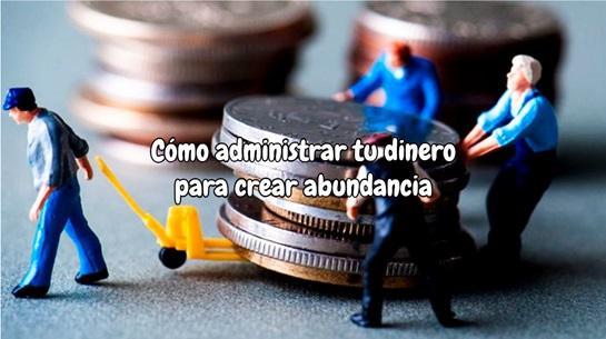 Como administrar tu dinero para crear abundancia