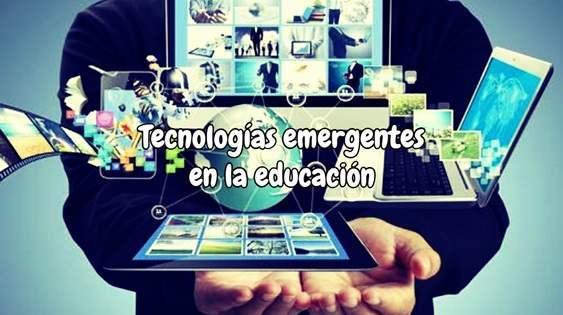 Tecnologías emergentes en la educación
